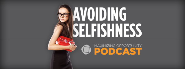 Maximizing Opportunity by Avoiding Selfishness: Featuring Sam Parker of GiveMore.com