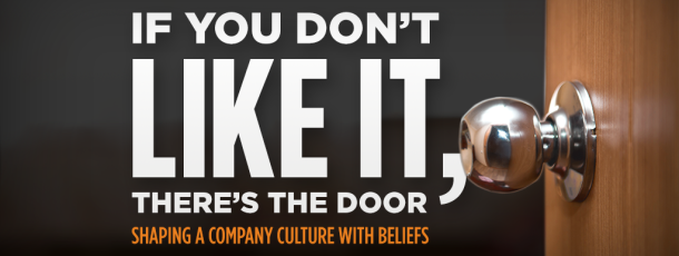 If You Don't Like It, There's the Door: Shaping a Company Culture & Brand With Beliefs