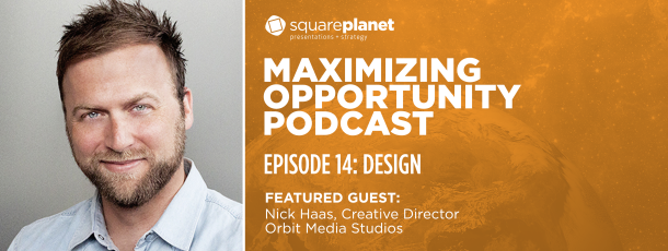 Maximize Opportunity With Design – Featuring: Nick Haas of Orbit Media Studios