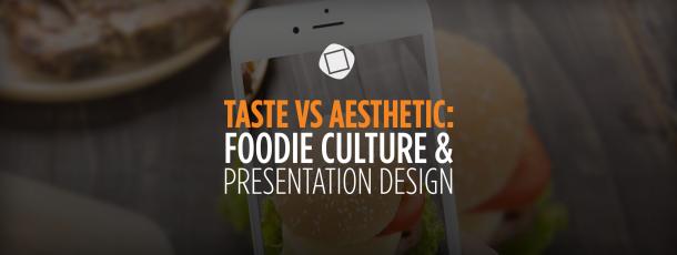Taste vs. Aesthetic: Foodie Culture & Presentation Design