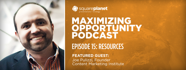 Maximizing Opportunity with Presentation Resources – Featuring: Joe Pulizzi of Content Marketing Institute
