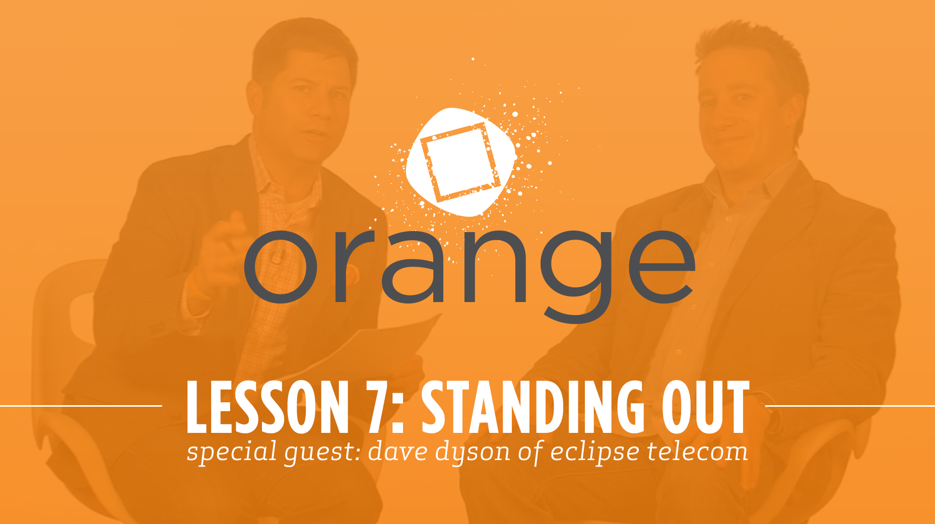 Orange – Lesson 7: Standing Out Among Competitors  Special Guest: Dave Dyson of Eclipse Telecom