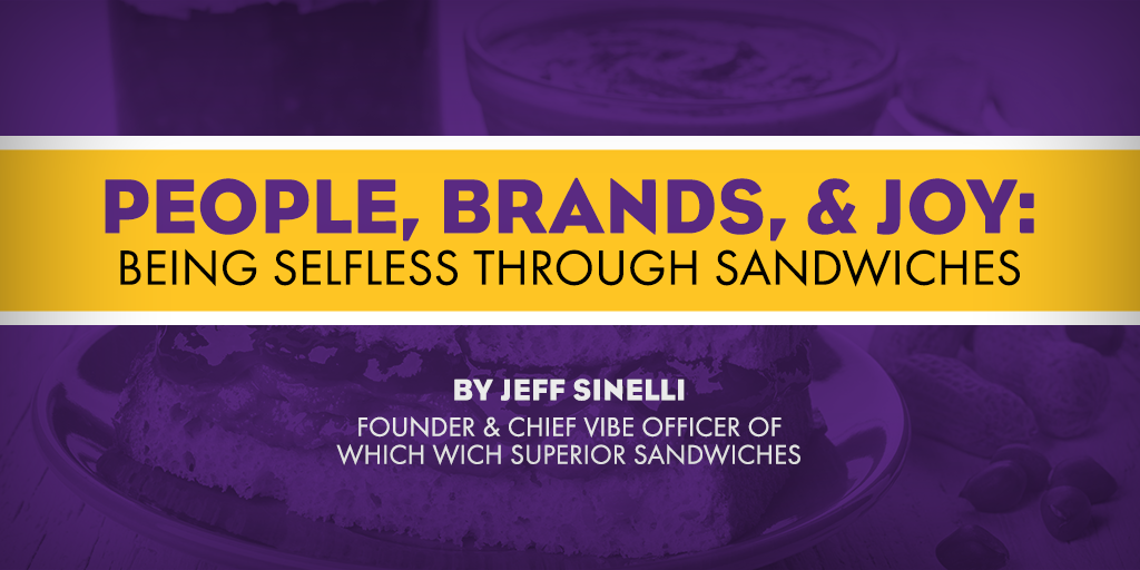 People, Brands, & Joy: Being Selfless in Business Through Sandwiches