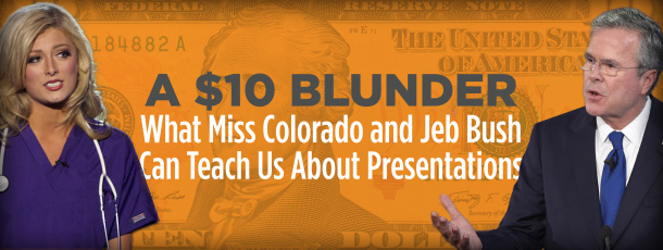 A $10 Blunder: What Miss Colorado and Jeb Bush Can Teach Us About Presentations