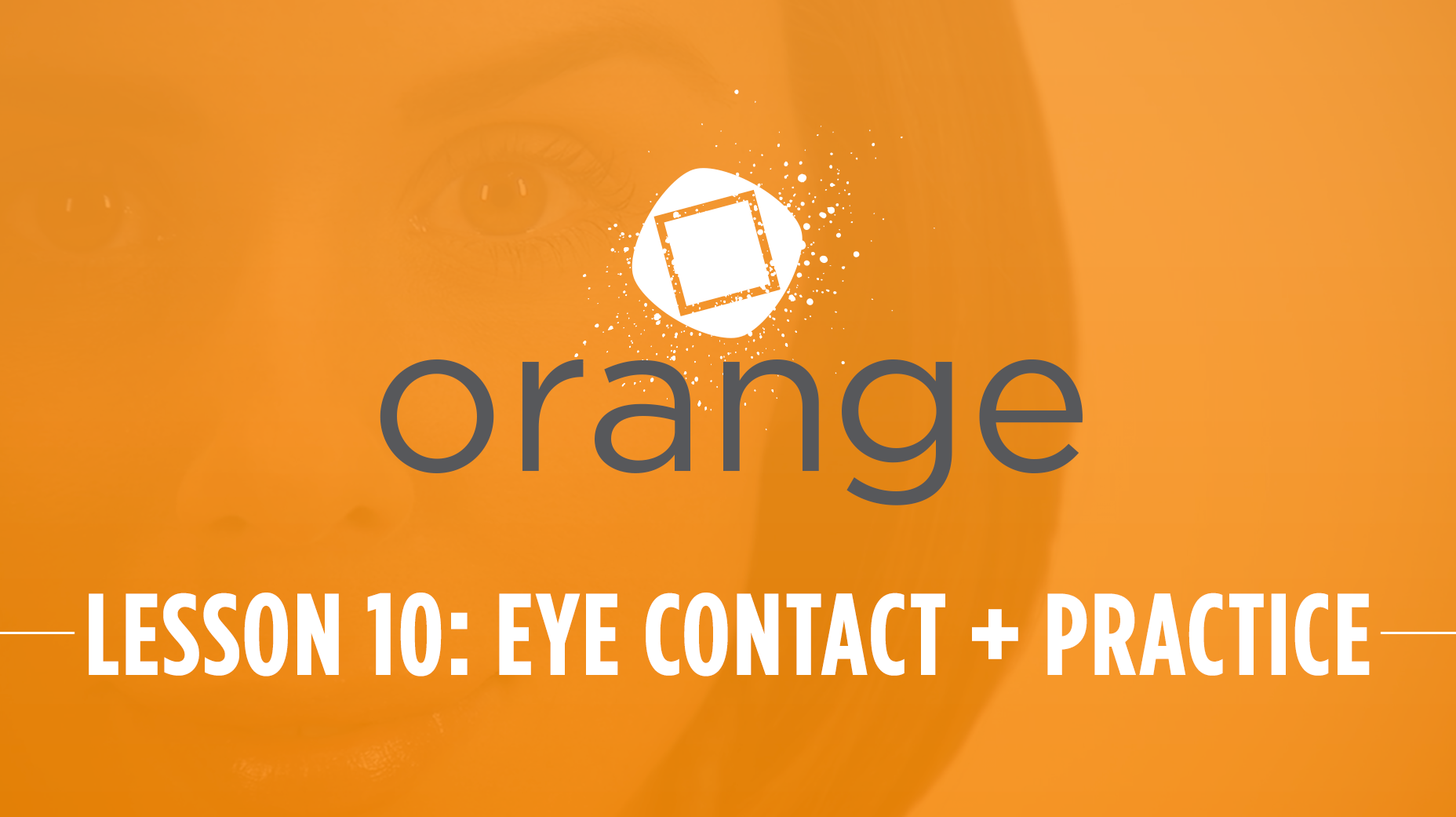 Orange – Lesson 10: Eye Contact and Presentation Practice