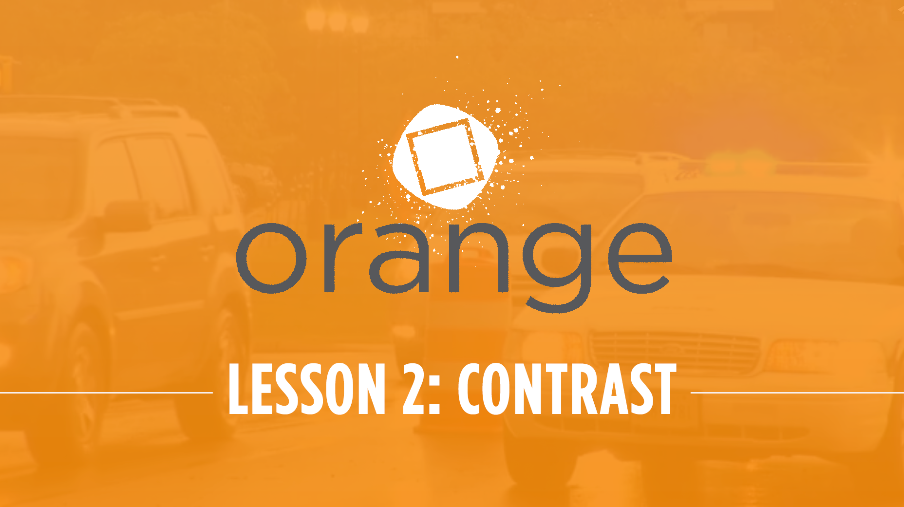 Orange – Lesson 2: Communicate Better with Contrast