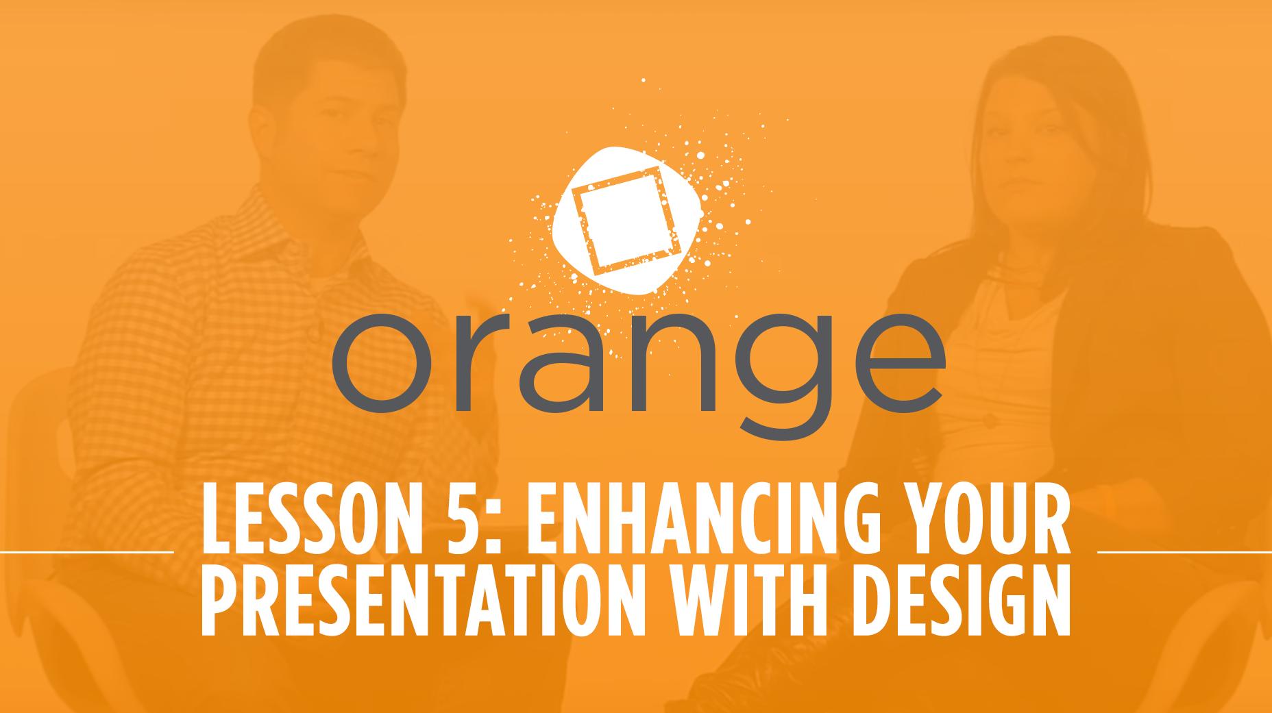Orange – Lesson 5: Enhancing Your Presentation With Design